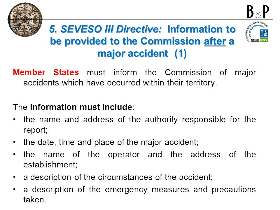 Member States must inform the Commission of major accidents which have occurred within their territory. The information must include: the name and add