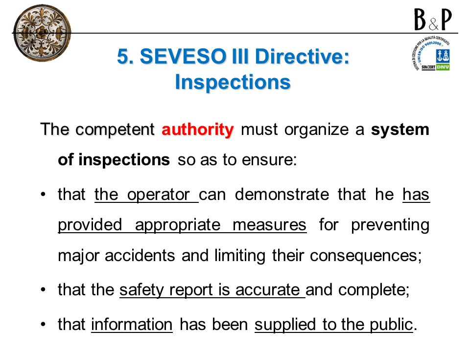 5. SEVESO III Directive: Inspections The competent authority The competent authority must organize a system of inspections so as to ensure: that the o