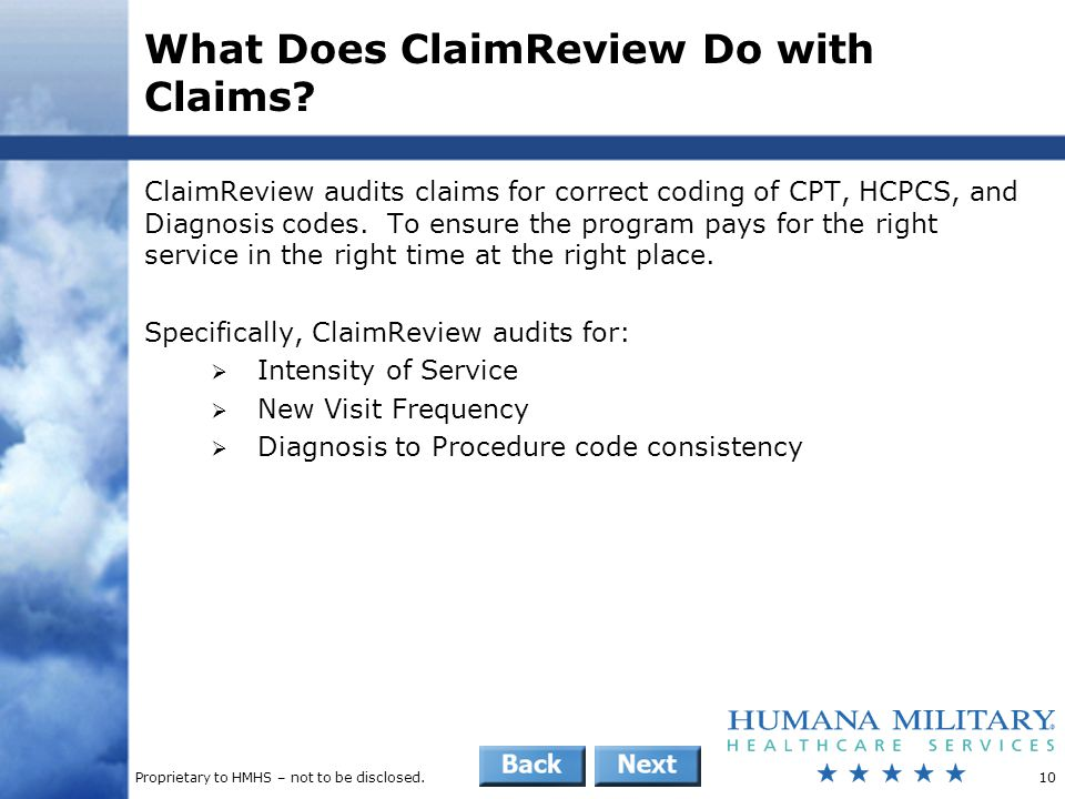 Proprietary to HMHS – not to be disclosed.10 What Does ClaimReview Do with Claims? ClaimReview audits claims for correct coding of CPT, HCPCS, and Dia