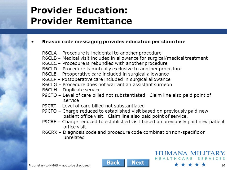 Proprietary to HMHS – not to be disclosed.16 Provider Education: Provider Remittance  Reason code messaging provides education per claim line R6CLA –