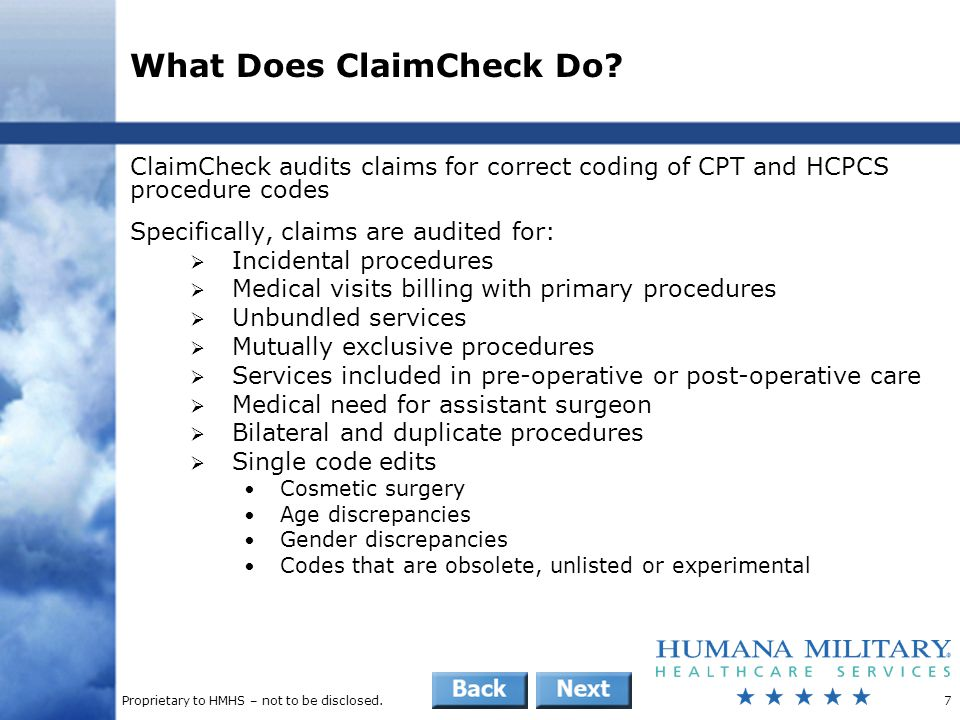 Proprietary to HMHS – not to be disclosed.8 ClaimCheck Remittance Verbiage R6CLA – Procedure incidental to another procedure R6CLB – Medical visit included in allowance for surgical/medical treatment R6CLC – Procedure rebundled with another procedure R6CLD – Procedure mutually exclusive to another procedure R6CLE – Pre-operative care included in surgical allowance R6CLF – Post-operative care included in surgical allowance R6CLG – Procedure does not warrant an assistant surgeon R6CLH – Duplicate service