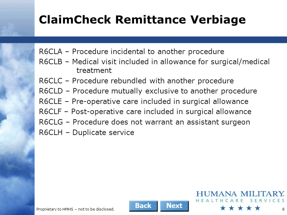 Proprietary to HMHS – not to be disclosed.8 ClaimCheck Remittance Verbiage R6CLA – Procedure incidental to another procedure R6CLB – Medical visit inc