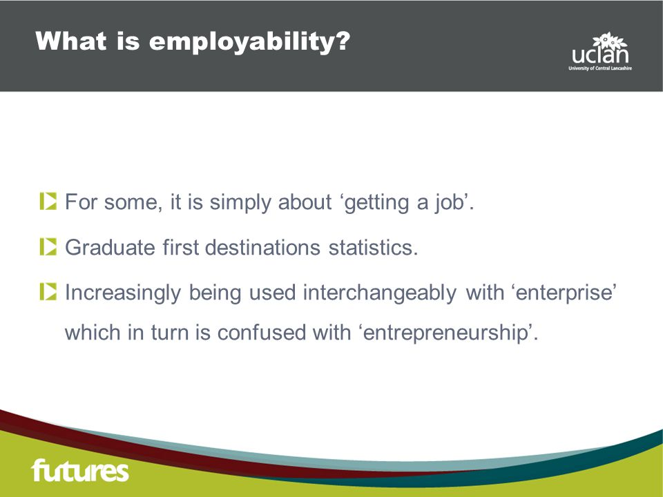 For some, it is simply about 'getting a job'. Graduate first destinations statistics.