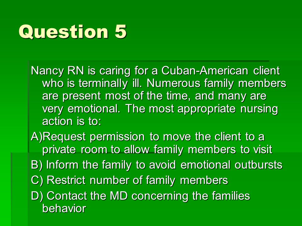Question 5 Nancy RN is caring for a Cuban-American client who is terminally ill.