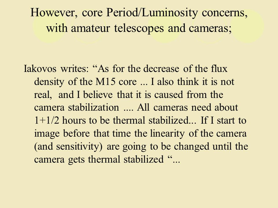 However, core Period/Luminosity concerns, with amateur telescopes and cameras; Iakovos writes: As for the decrease of the flux density of the M15 core...
