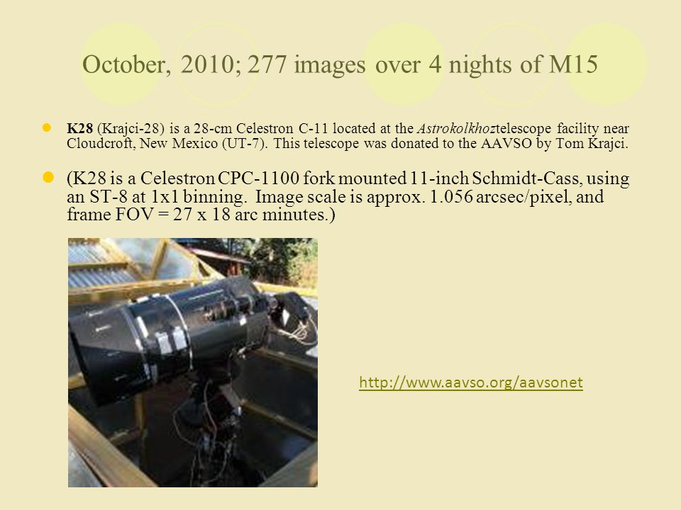 October, 2010; 277 images over 4 nights of M15 K28 (Krajci-28) is a 28-cm Celestron C-11 located at the Astrokolkhoztelescope facility near Cloudcroft
