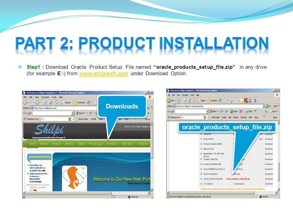  Step1 : Download Oracle Product Setup File named oracle_products_setup_file.zip in any drive (for example E:\) from www.shilpisoft.com under Download Option.www.shilpisoft.com Downloads oracle_products_setup_file.zip