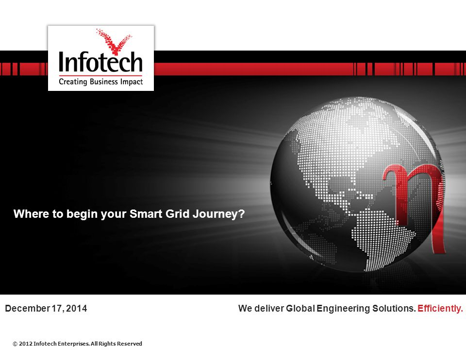 © 2012 Infotech Enterprises Agenda: Smart Grid SGMM @ glance Benefits SGMM Community Sunil Kotagiri Consultant SGMM Navigator Sunil.Kotagiri@infotech-enterprises.com