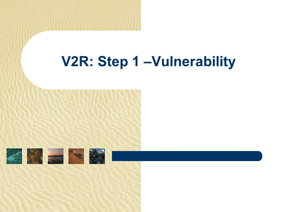 V2R: Step 1 –Vulnerability