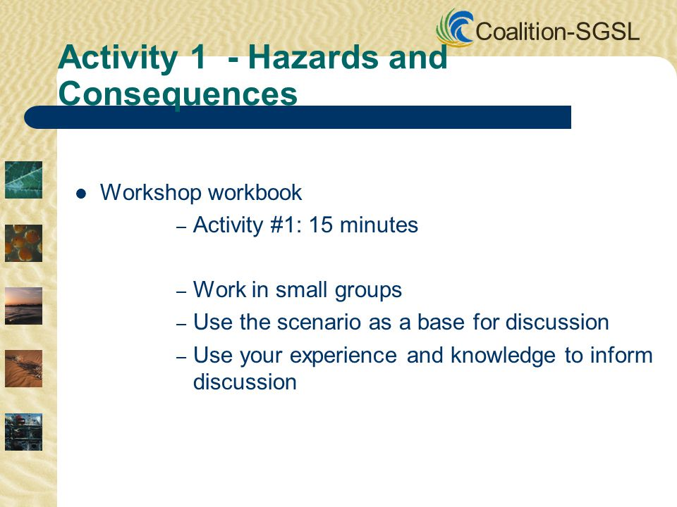 Coalition-SGSL Workshop workbook – Activity #1: 15 minutes – Work in small groups – Use the scenario as a base for discussion – Use your experience an