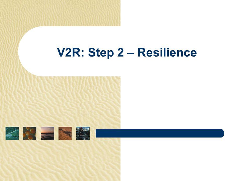 V2R: Step 2 – Resilience