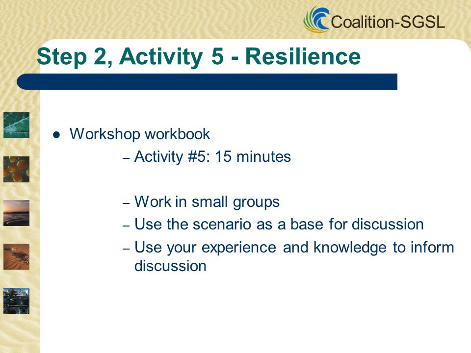 Coalition-SGSL Workshop workbook – Activity #5: 15 minutes – Work in small groups – Use the scenario as a base for discussion – Use your experience an
