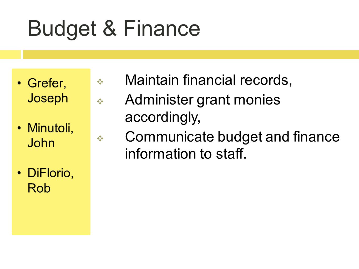 Budget & Finance Grefer, Joseph Minutoli, John DiFlorio, Rob  Maintain financial records,  Administer grant monies accordingly,  Communicate budget and finance information to staff.