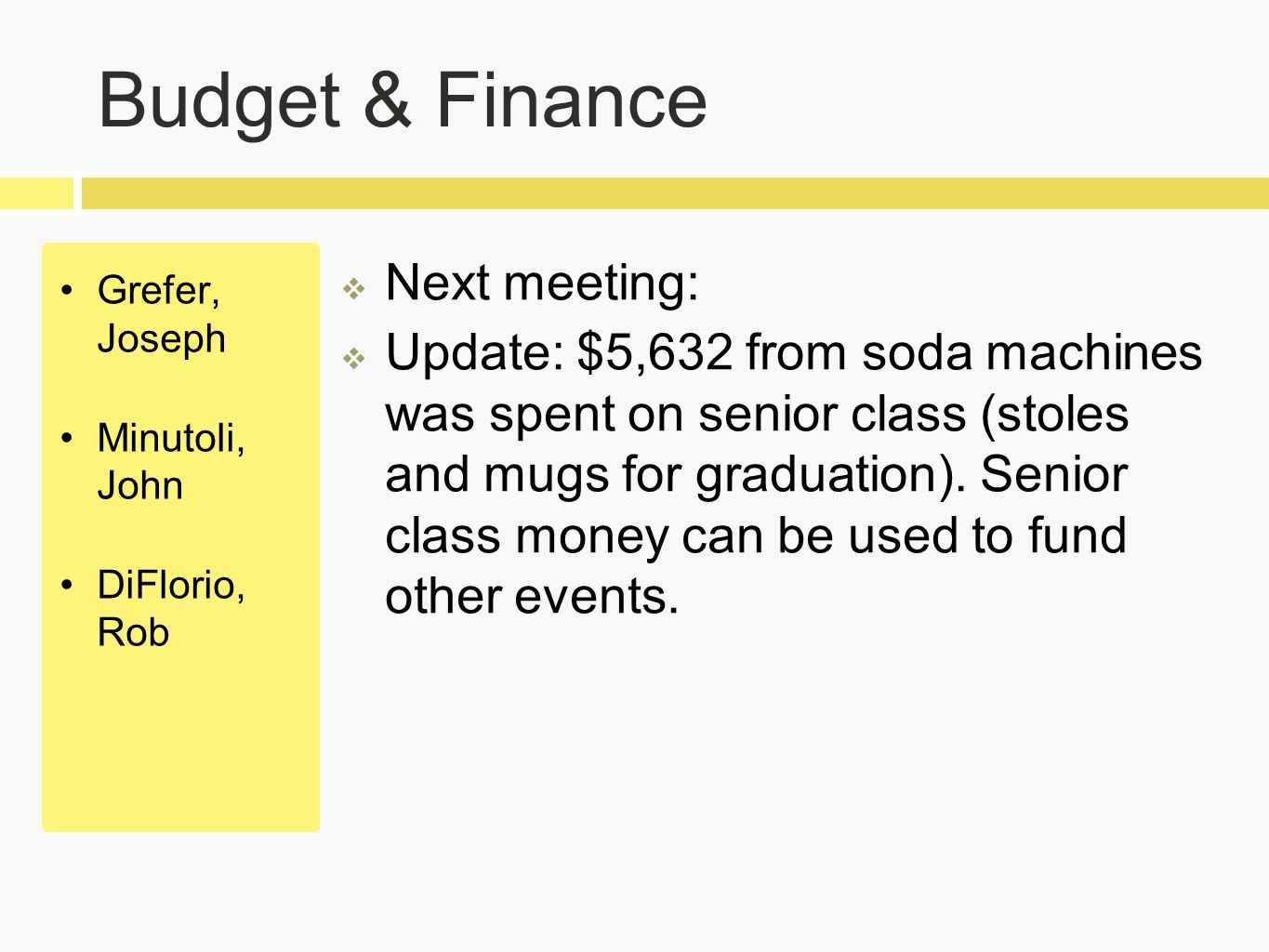 Budget & Finance Grefer, Joseph Minutoli, John DiFlorio, Rob  Next meeting:  Update: $5,632 from soda machines was spent on senior class (stoles and mugs for graduation).