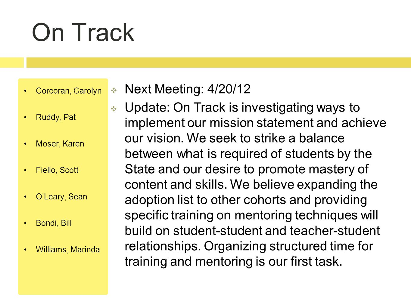 On Track Corcoran, Carolyn Ruddy, Pat Moser, Karen Fiello, Scott O'Leary, Sean Bondi, Bill Williams, Marinda  Next Meeting: 4/20/12  Update: On Track is investigating ways to implement our mission statement and achieve our vision.