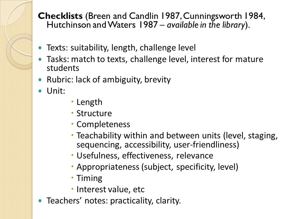 Checklists (Breen and Candlin 1987, Cunningsworth 1984, Hutchinson and Waters 1987 – available in the library).