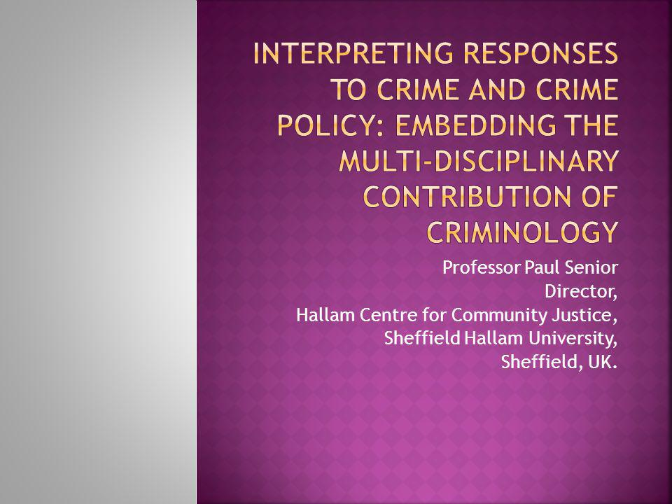 Professor Paul Senior Director, Hallam Centre for Community Justice, Sheffield Hallam University, Sheffield, UK.
