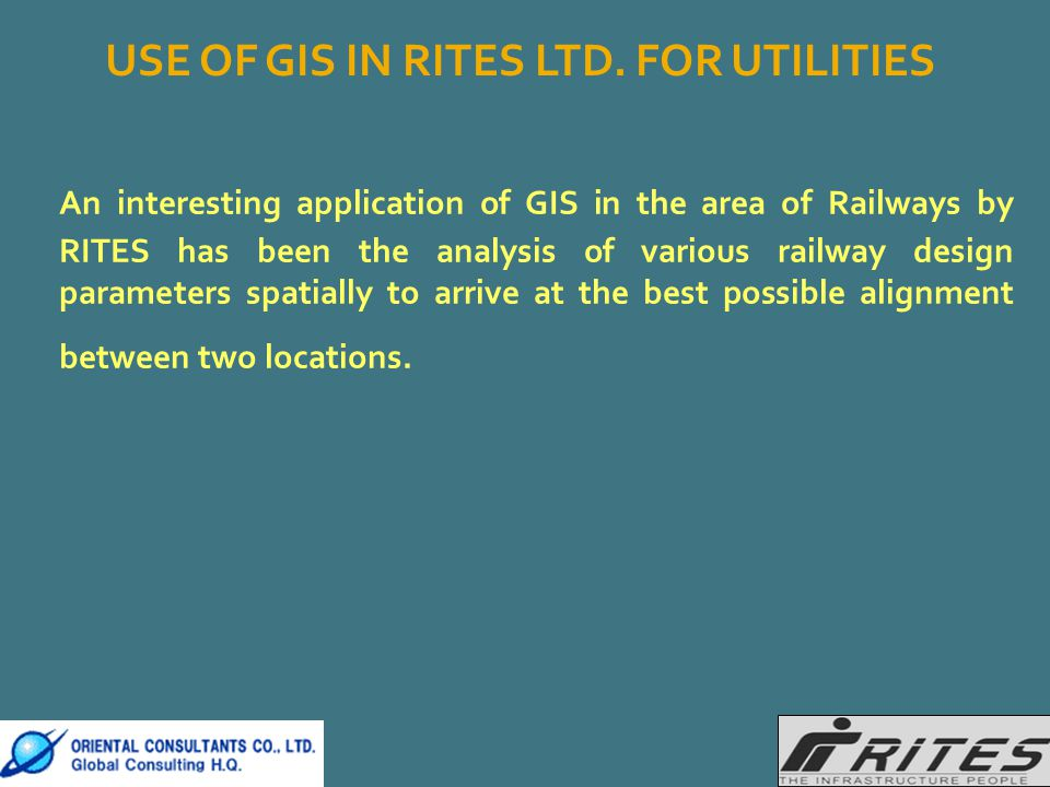 An interesting application of GIS in the area of Railways by RITES has been the analysis of various railway design parameters spatially to arrive at t