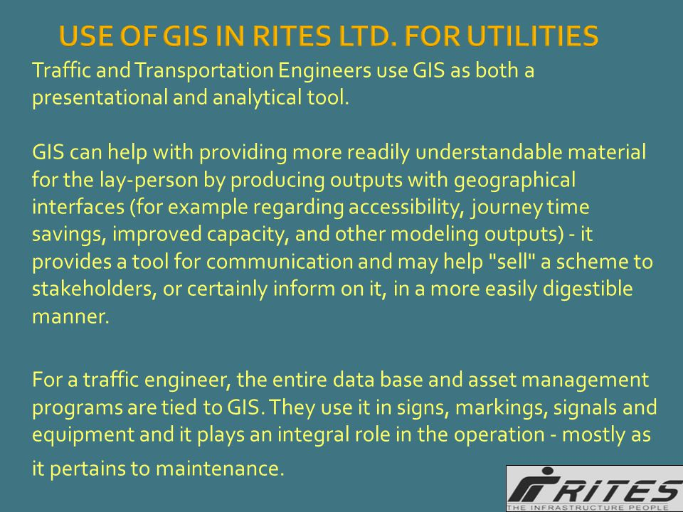 In terms of technical assistance GIS can be used to develop complex transport models - by building zoning and network detail, looking at demographic and economic projections going forward to assist in informing future year models and so on.