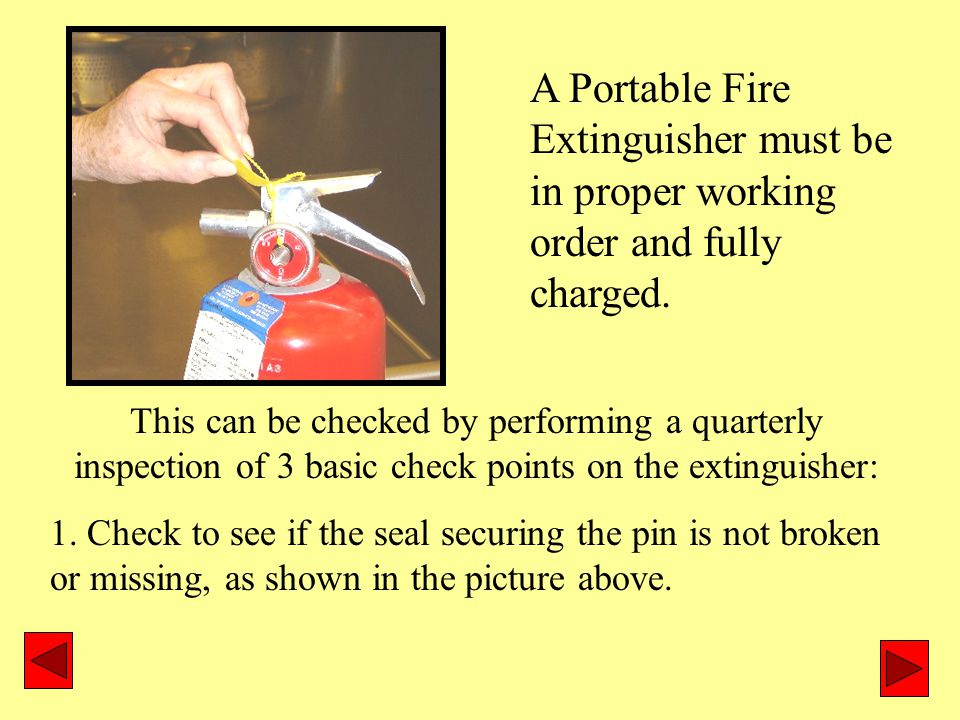 A Portable Fire Extinguisher must be in proper working order and fully charged.