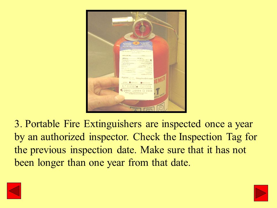 3. Portable Fire Extinguishers are inspected once a year by an authorized inspector.