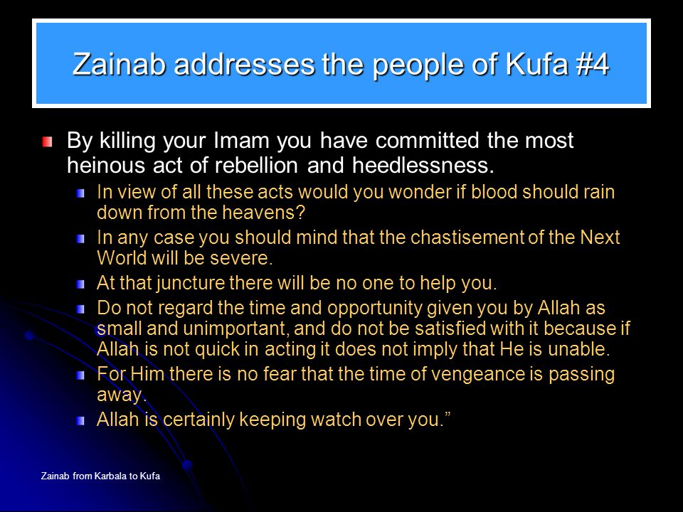 Zainab from Karbala to Kufa Zainab addresses the people of Kufa #4 By killing your Imam you have committed the most heinous act of rebellion and heedl