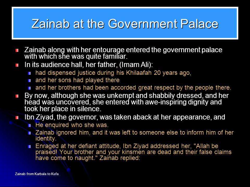 Zainab from Karbala to Kufa Zainab at the Government Palace Zainab along with her entourage entered the government palace with which she was quite fam
