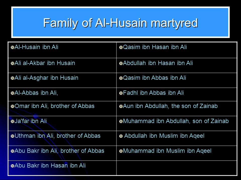 Family of Al-Husain martyred  Al-Husain ibn Ali  Qasim ibn Hasan ibn Ali  Ali al-Akbar ibn Husain  Abdullah ibn Hasan ibn Ali  Ali al-Asghar ibn