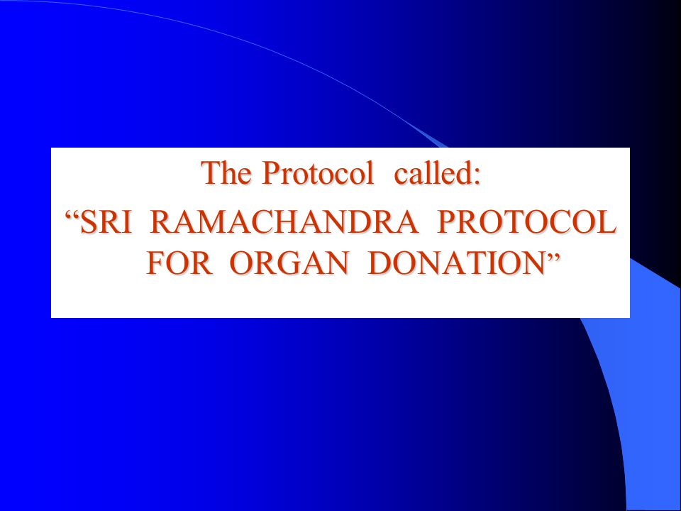The Protocol called: SRI RAMACHANDRA PROTOCOL FOR ORGAN DONATION