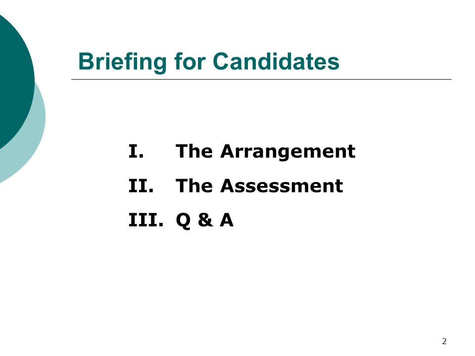 2 Briefing for Candidates I.The Arrangement II.The Assessment III.Q & A