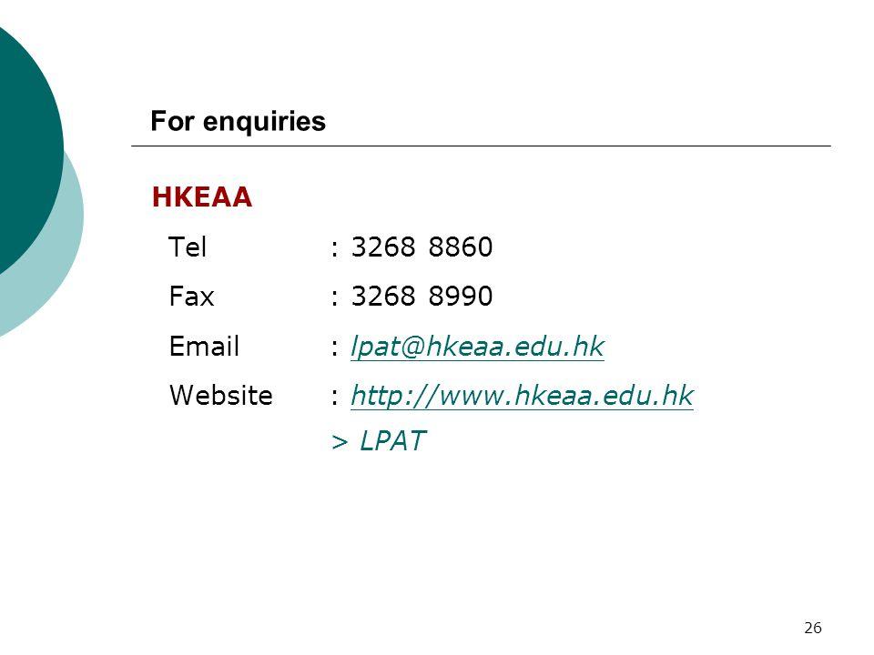 26 HKEAA Tel : 3268 8860 Fax : 3268 8990 Email : lpat@hkeaa.edu.hklpat@hkeaa.edu.hk Website : http://www.hkeaa.edu.hkhttp://www.hkeaa.edu.hk > LPAT Fo