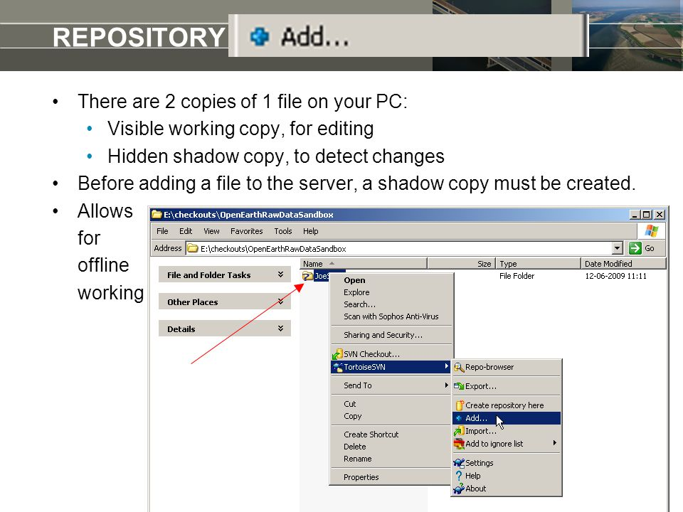 REPOSITORY add a raw dataset There are 2 copies of 1 file on your PC: Visible working copy, for editing Hidden shadow copy, to detect changes Before adding a file to the server, a shadow copy must be created.