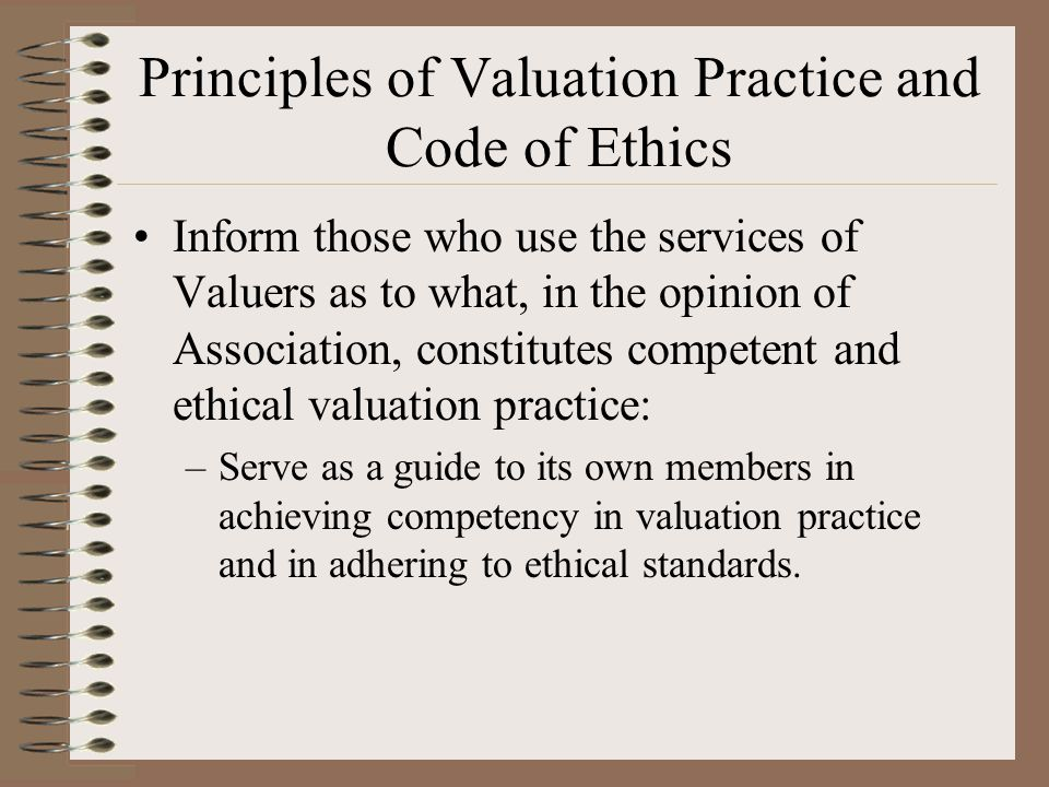 Principles of Valuation Practice and Code of Ethics Inform those who use the services of Valuers as to what, in the opinion of Association, constitute