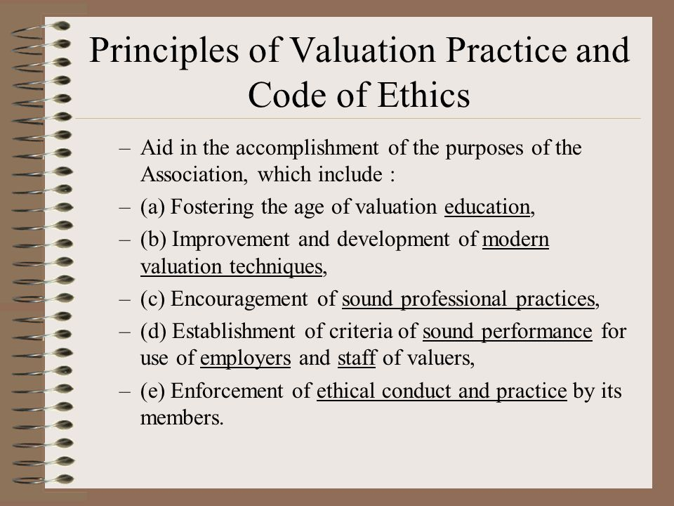 Principles of Valuation Practice and Code of Ethics –Aid in the accomplishment of the purposes of the Association, which include : –(a) Fostering the