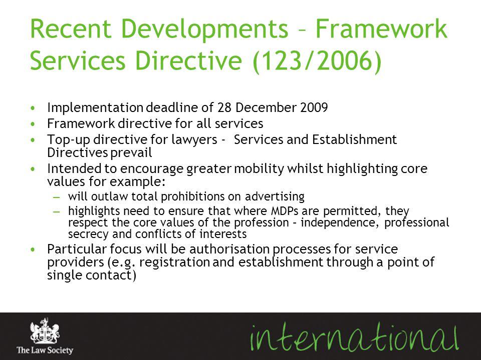 Recent Developments – Framework Services Directive (123/2006) Implementation deadline of 28 December 2009 Framework directive for all services Top-up