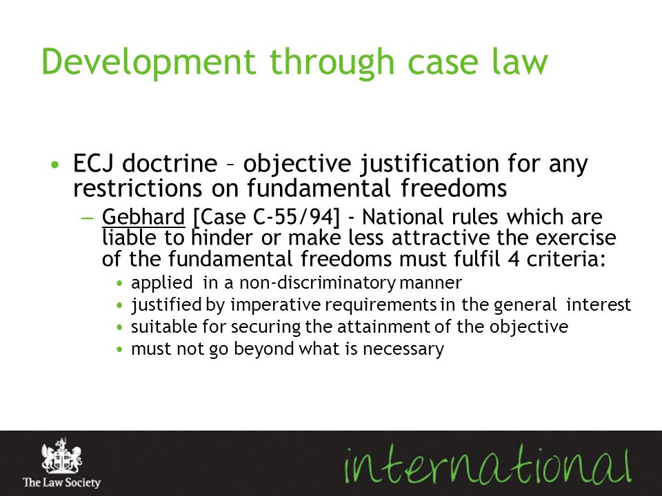 Development through case law ECJ doctrine – objective justification for any restrictions on fundamental freedoms – Gebhard [Case C-55/94] - National r