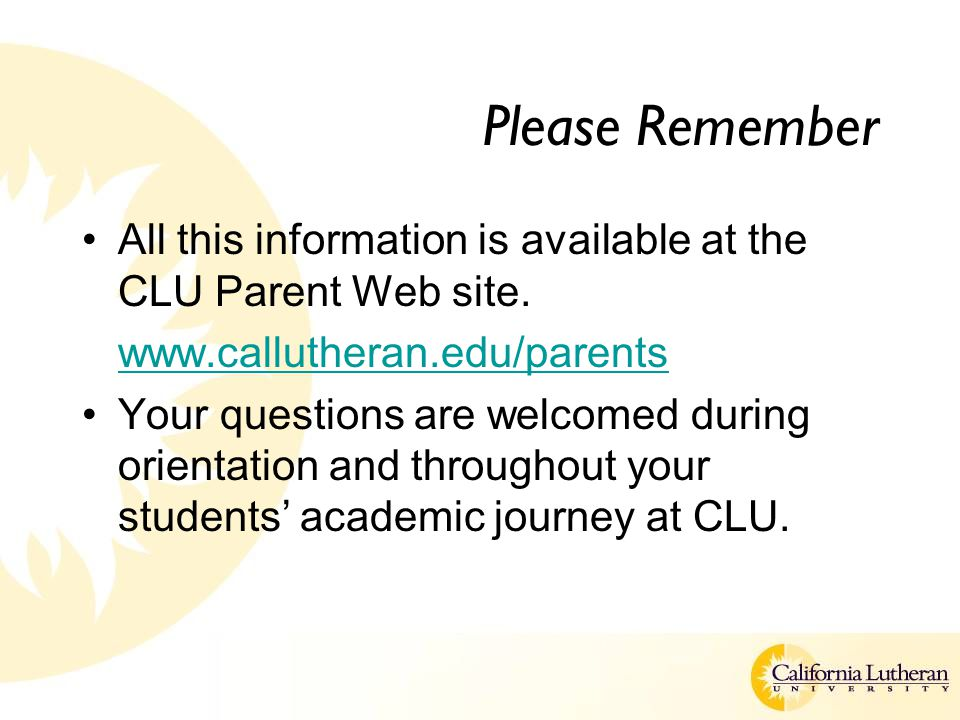 Please Remember All this information is available at the CLU Parent Web site.