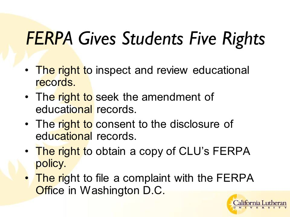 FERPA Gives Students Five Rights The right to inspect and review educational records.