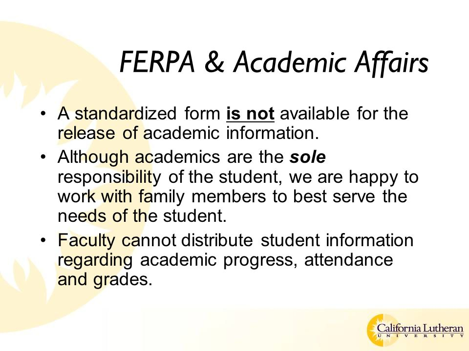 FERPA & Academic Affairs A standardized form is not available for the release of academic information.