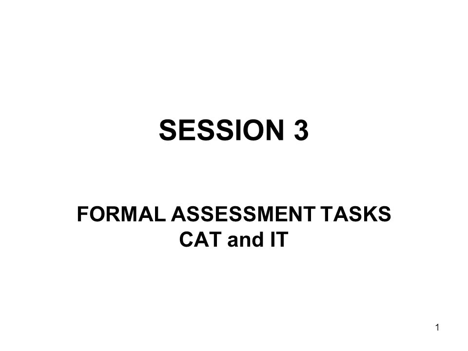 1 SESSION 3 FORMAL ASSESSMENT TASKS CAT and IT