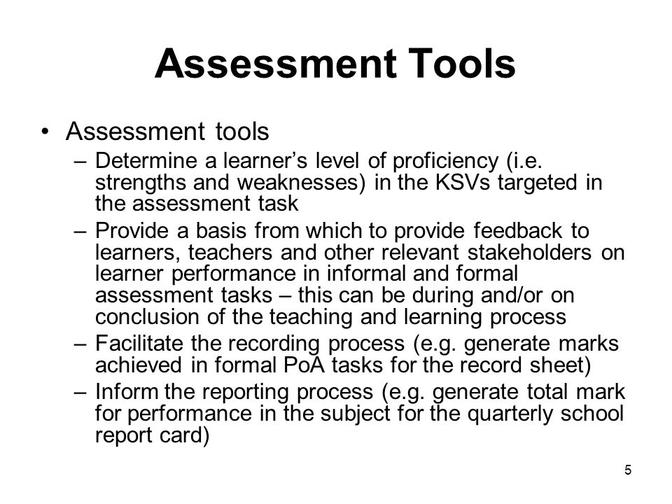 5 Assessment Tools Assessment tools –Determine a learner's level of proficiency (i.e.