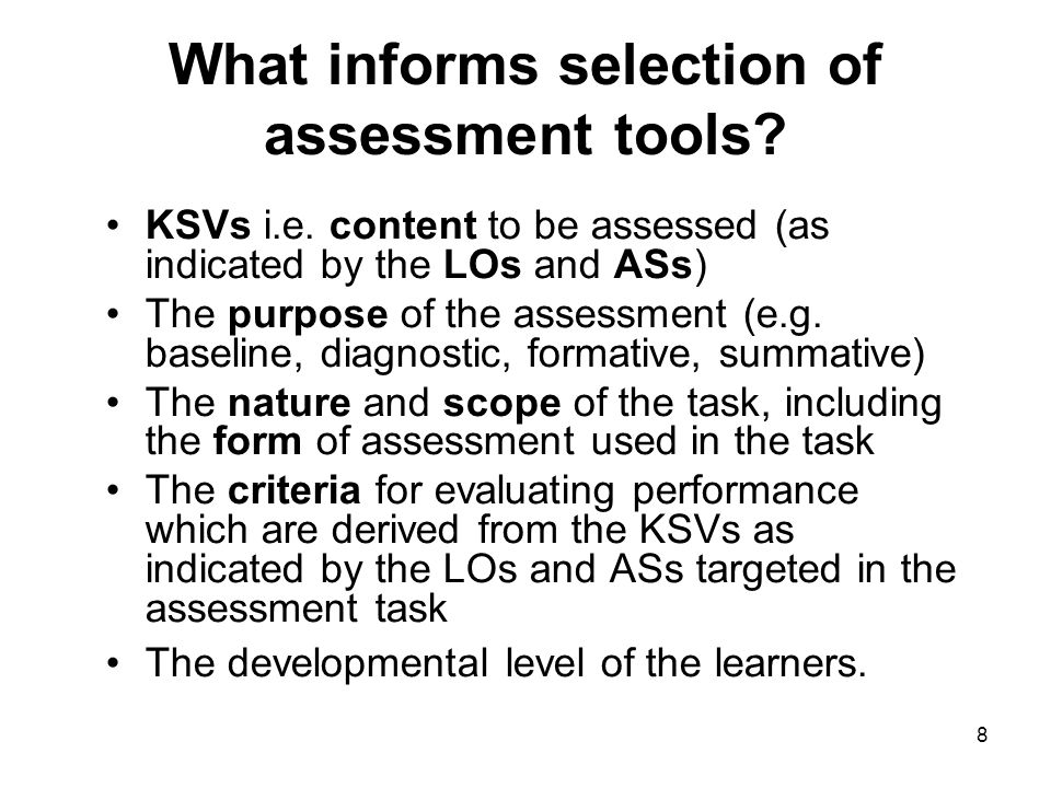 9 HINTS FOR DESIGN Clear focus –LOs and KSVs (content) as indicated in the LOs and ASs being targeted in the assessment task Reliable –Different assessors using the same tool should get the same results for the same learner in a task –Where tools make use of a differentiated scale in the evaluation of a response/performance, the conditions and/or level descriptors for a particular mark allocation should be stated in clear, unambiguous language and not be open to different interpretations by different assessors Based on clearly defined criteria (i.e.