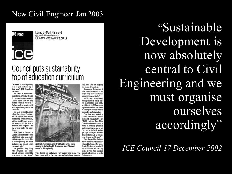 Sustainable Development is now absolutely central to Civil Engineering and we must organise ourselves accordingly ICE Council 17 December 2002 New Civil Engineer Jan 2003