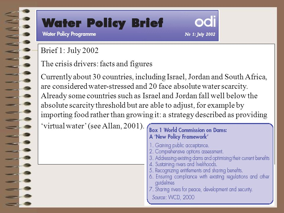 Brief 1: July 2002 The crisis drivers: facts and figures Currently about 30 countries, including Israel, Jordan and South Africa, are considered water-stressed and 20 face absolute water scarcity.