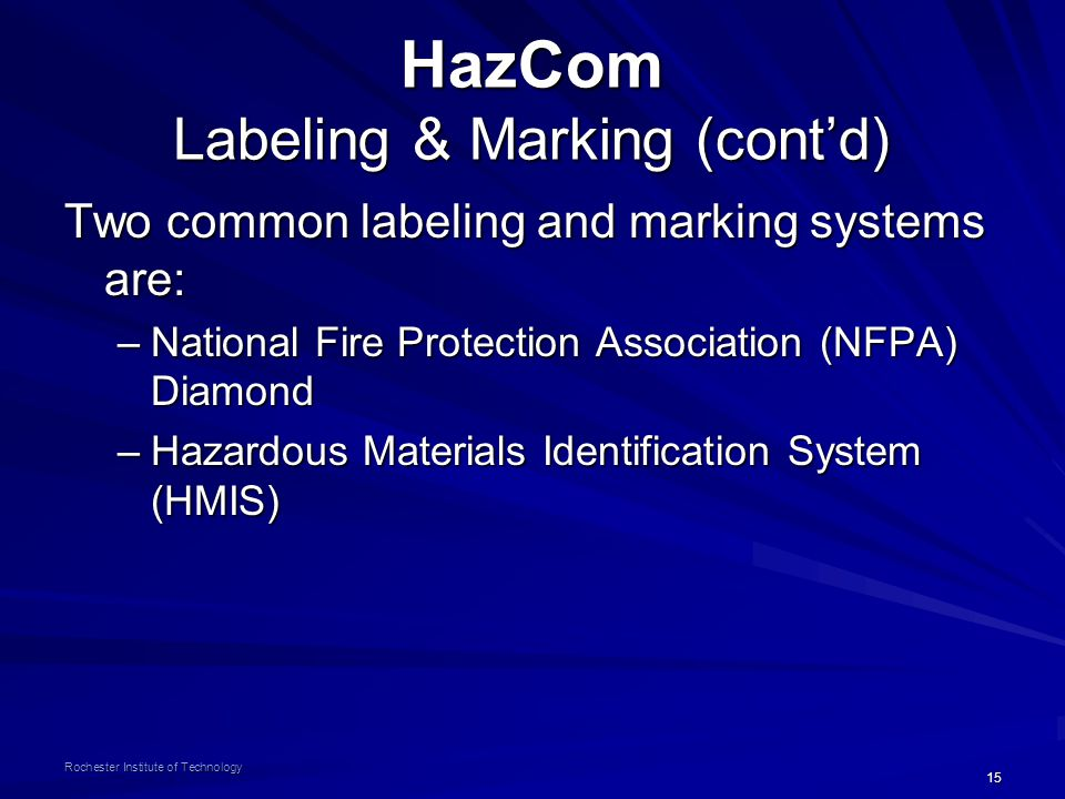 15 Rochester Institute of Technology HazCom Labeling & Marking (cont'd) Two common labeling and marking systems are: –National Fire Protection Associa
