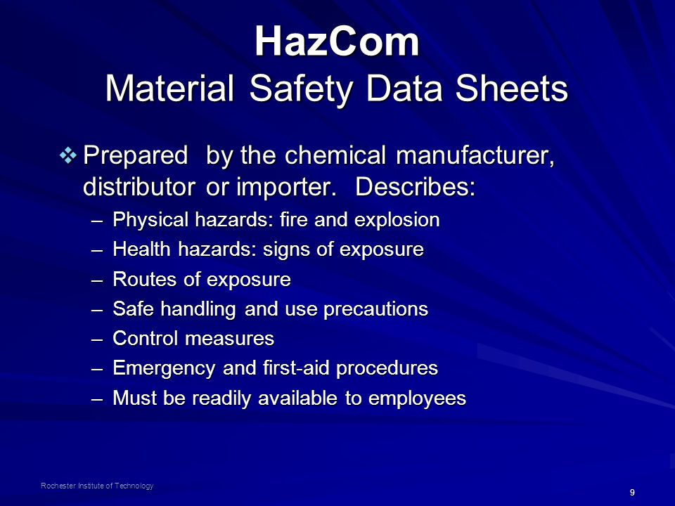 9 Rochester Institute of Technology HazCom Material Safety Data Sheets  Prepared by the chemical manufacturer, distributor or importer. Describes: –P