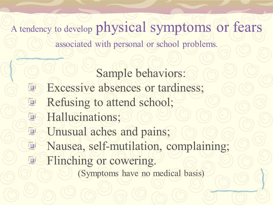 A tendency to develop physical symptoms or fears associated with personal or school problems.