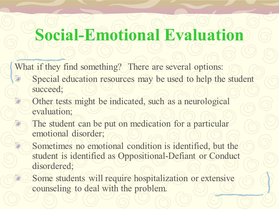 Social-Emotional Evaluation What if they find something.