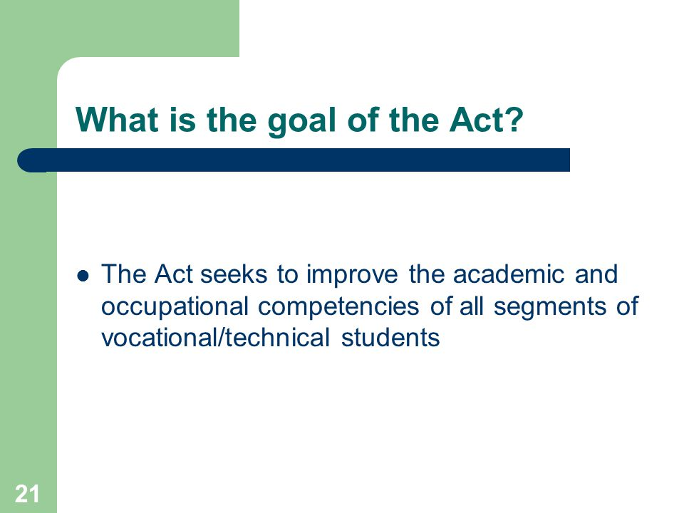 21 What is the goal of the Act.