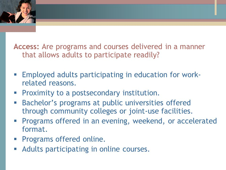 Access: Are programs and courses delivered in a manner that allows adults to participate readily.